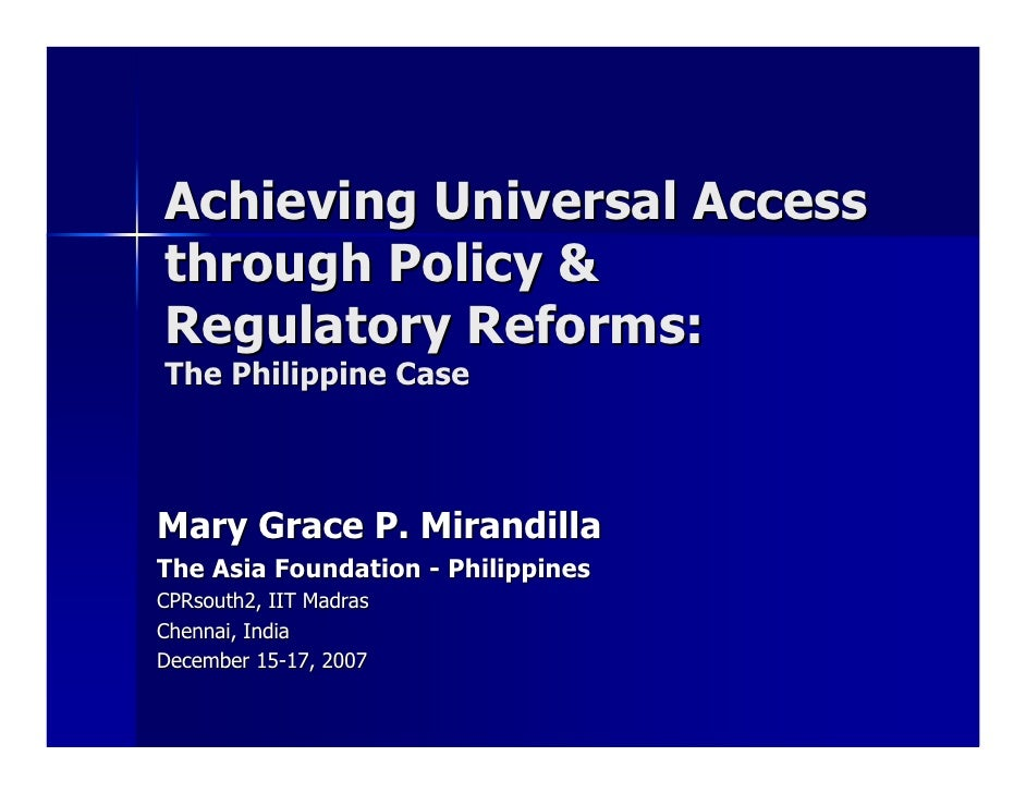 Achieving Universal Access through Policy & Regulatory Reforms: The Philippine Case    Mary Grace P. Mirandilla The Asia F...