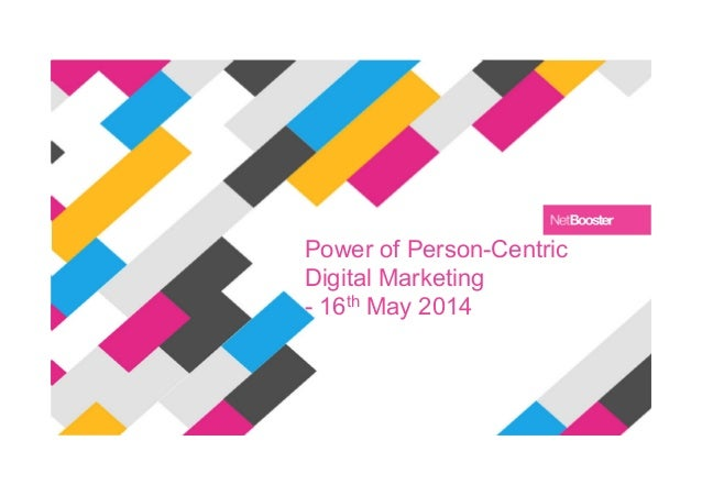 Power of Person-Centric Digital Marketing - 16th May 2014