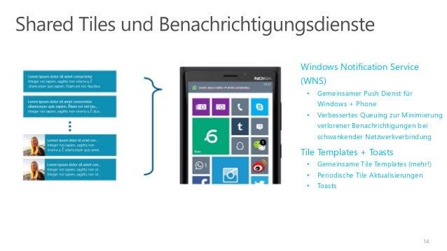 14  Windows Notification Service  (WNS)  • Gemeinsamer Push Dienst für  Windows + Phone  • Verbessertes Queuing zur Minimi...