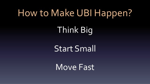 How to Make UBI Happen? Think Big Start Small Move Fast