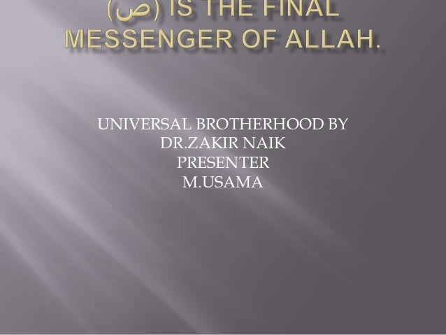 UNIVERSAL BROTHERHOOD BY      DR.ZAKIR NAIK        PRESENTER         M.USAMA