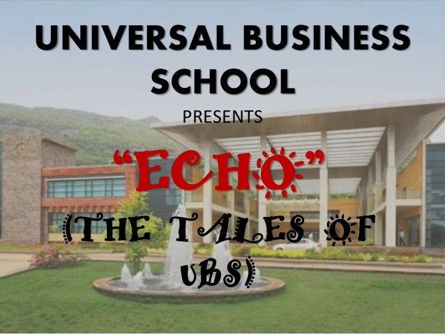 """UNIVERSAL BUSINESS SCHOOL PRESENTS """"ECHO"""" (THE TALES OF UBS)"""