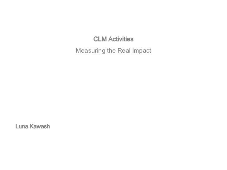 CLM Activities              Measuring the Real ImpactLuna Kawash
