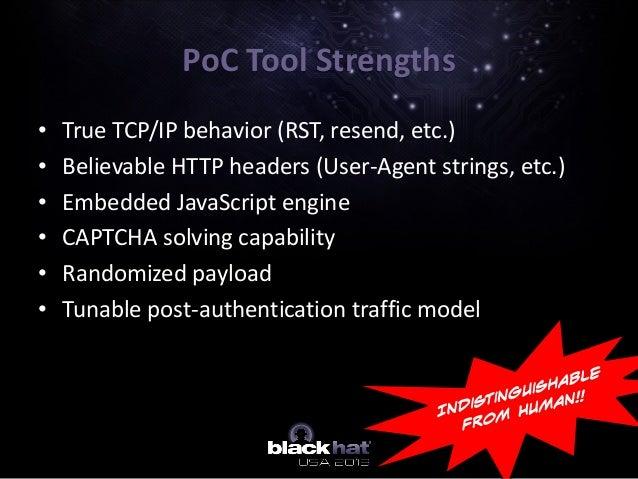 • True TCP/IP behavior (RST, resend, etc.) • Believable HTTP headers (User-Agent strings, etc.) • Embedded JavaScript engi...