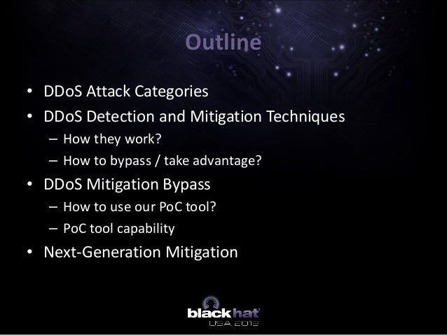 • DDoS Attack Categories • DDoS Detection and Mitigation Techniques – How they work? – How to bypass / take advantage? • D...