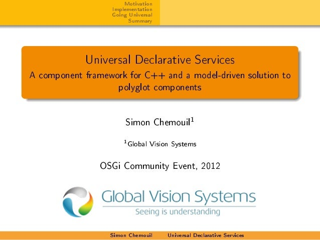 Motivation Implementation Going Universal Summary Universal Declarative Services A component framework for C++ and a model...