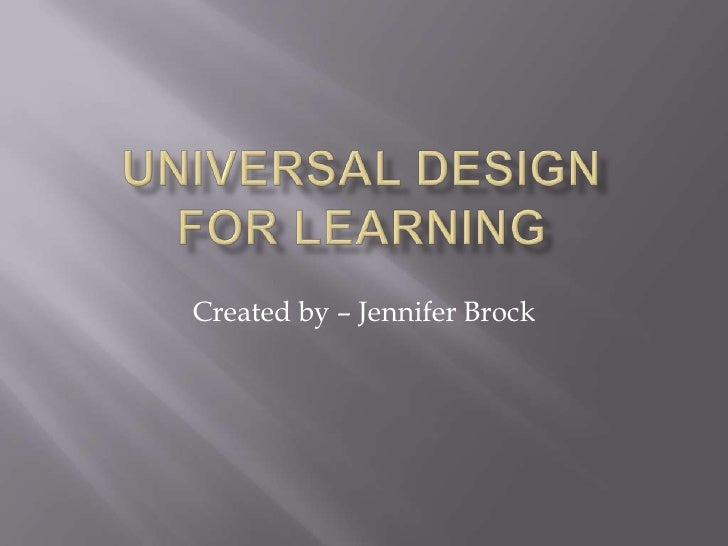 Universal Design for Learning<br />Created by – Jennifer Brock<br />