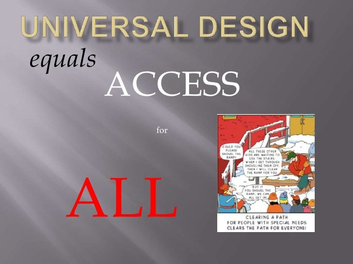 Universal Design<br />equals<br />ACCESS<br />for<br />ALL<br />