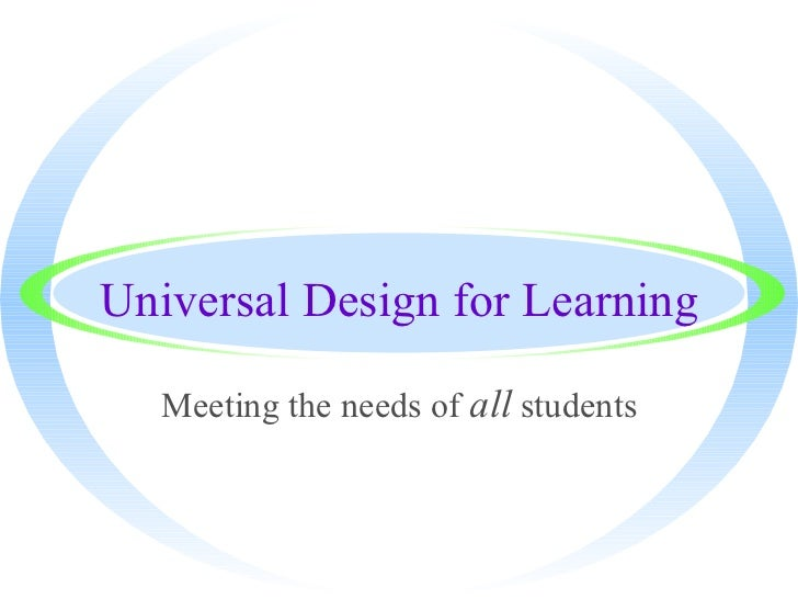 Universal Design for Learning Meeting the needs of  all  students