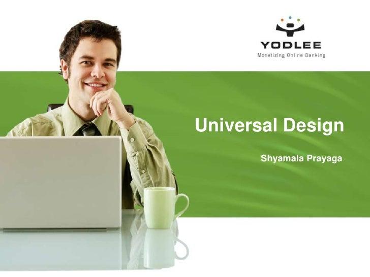 Universal Design        Shyamala Prayaga