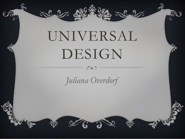 UNIVERSAL DESIGN Juliana Overdorf