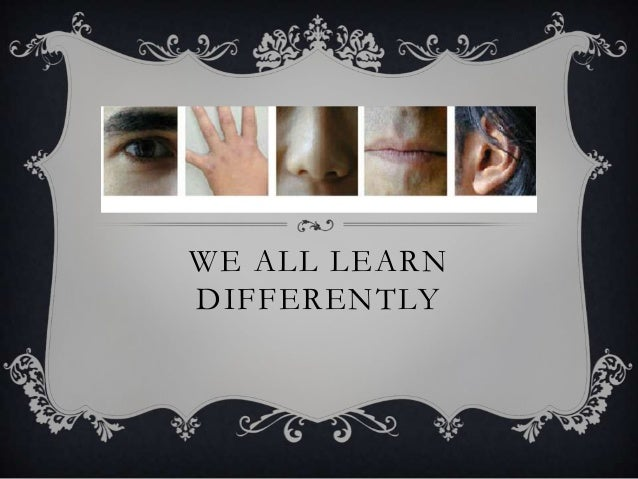WE ALL LEARNDIFFERENTLY