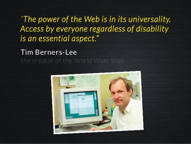 """""""The power of the Web is in its universality. Access by everyone regardless of disability is an essential aspect."""" Tim Ber..."""