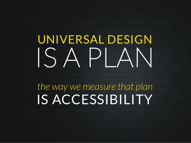 IS A PLAN UNIVERSAL DESIGN IS ACCESSIBILITY the way we measure that plan