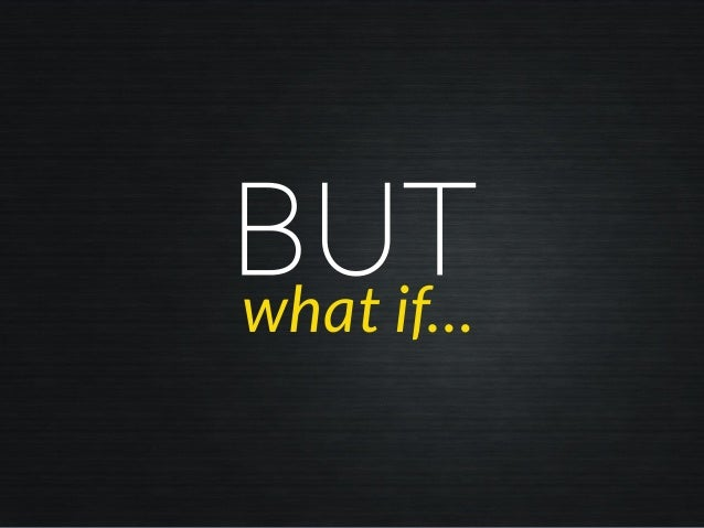 BUTwhat if…