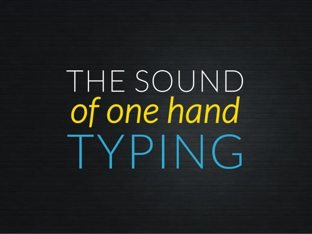 THE SOUND of one hand TYPING
