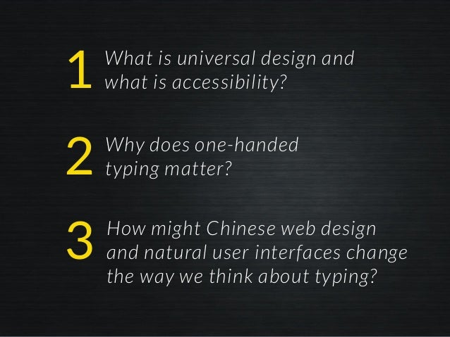 What is universal design and what is accessibility? Why does one-handed typing matter? How might Chinese web design and na...