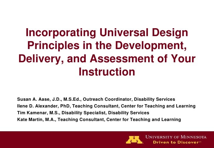 Incorporating Universal Design Principles in the Development, Delivery, and Assessment of Your Instruction<br />Susan A. A...