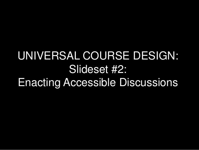 UNIVERSAL COURSE DESIGN: Slideset #2: Enacting Accessible Discussions