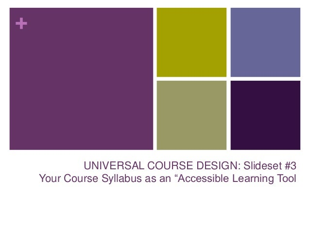"""+ UNIVERSAL COURSE DESIGN: Slideset #3 Your Course Syllabus as an """"Accessible Learning Tool"""