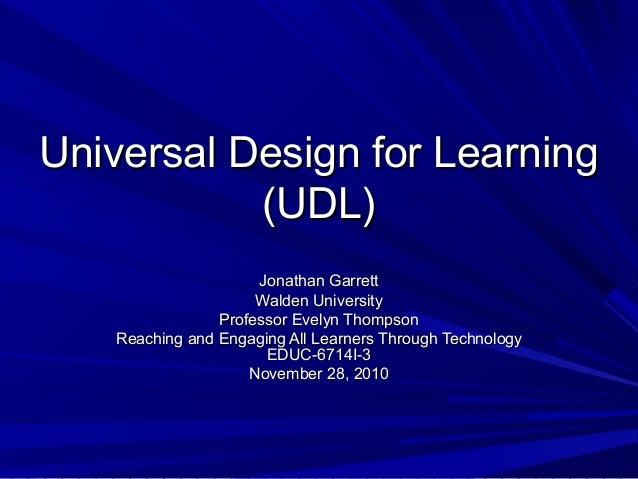 Universal Design for LearningUniversal Design for Learning (UDL)(UDL) Jonathan GarrettJonathan Garrett Walden UniversityWa...