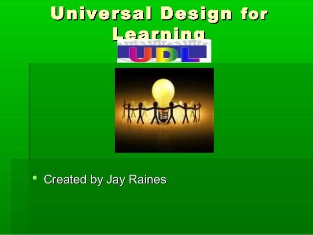 Universal DesignUniversal Design forfor LearningLearning  Created by Jay RainesCreated by Jay Raines