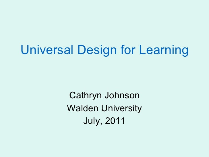 Universal Design for Learning Cathryn Johnson Walden University July, 2011