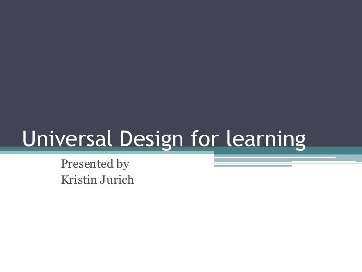 Universal Design for learning<br />Presented by<br />Kristin Jurich<br />