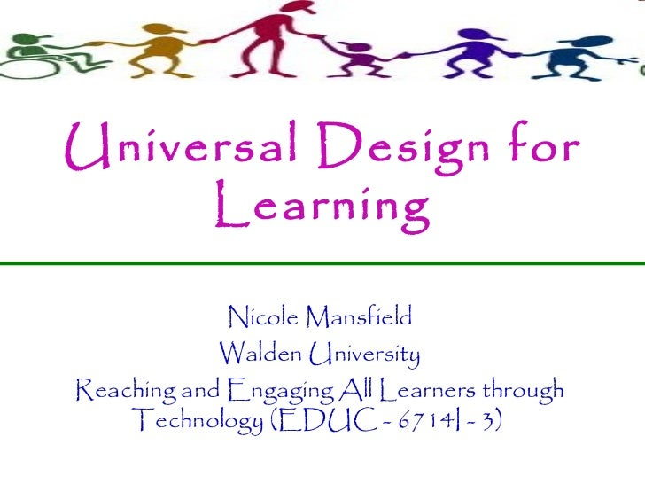Universal Design for Learning Nicole Mansfield Walden University Reaching and Engaging All Learners through Technology (ED...