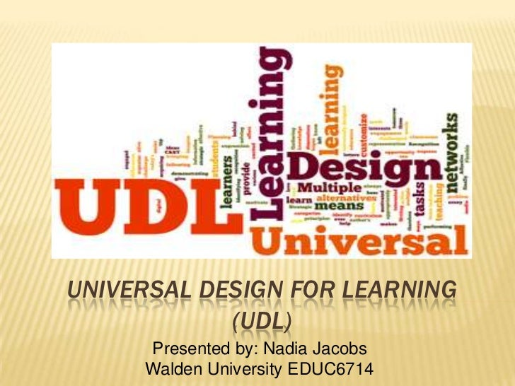 UNIVERSAL DESIGN FOR LEARNING            (UDL)     Presented by: Nadia Jacobs     Walden University EDUC6714