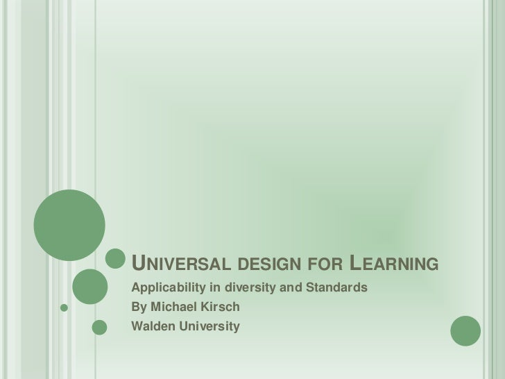 UNIVERSAL DESIGN FOR LEARNINGApplicability in diversity and StandardsBy Michael KirschWalden University