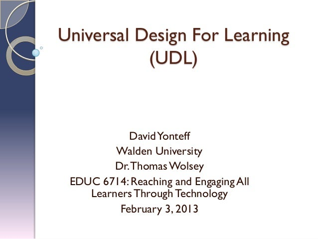 Universal Design For Learning           (UDL)            David Yonteff         Walden University         Dr. Thomas Wolsey...