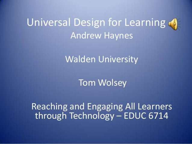 Universal Design for Learning         Andrew Haynes        Walden University           Tom WolseyReaching and Engaging All...