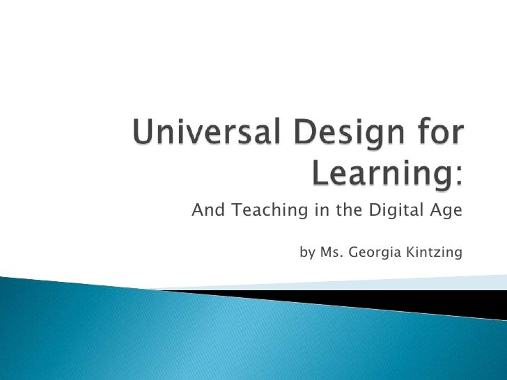 Universal Design for Learning:<br />And Teaching in the Digital Age<br />by Ms. Georgia Kintzing<br />