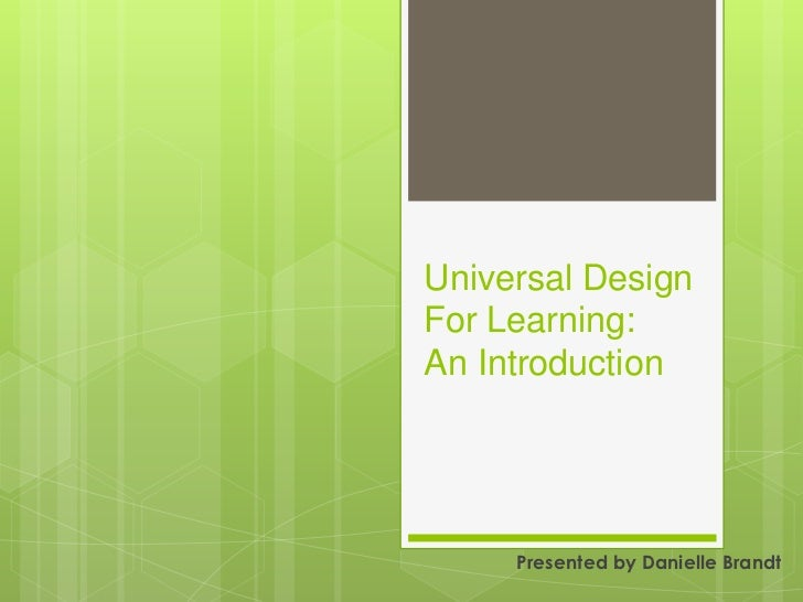 Universal DesignFor Learning:An Introduction     Presented by Danielle Brandt