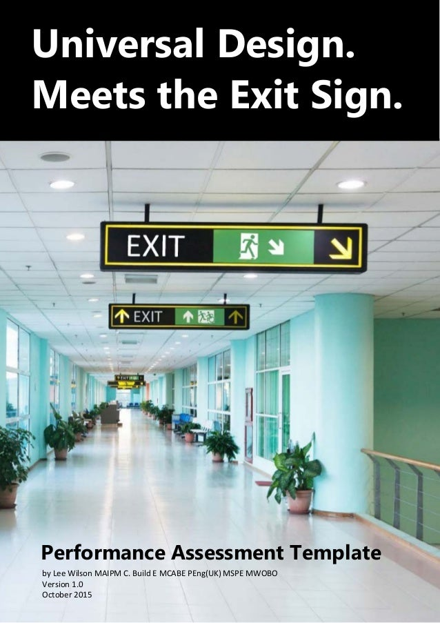 ® Universal Design. Meets the Exit Sign. Performance Assessment Template by Lee Wilson MAIPM C. Build E MCABE PEng(UK) MSP...