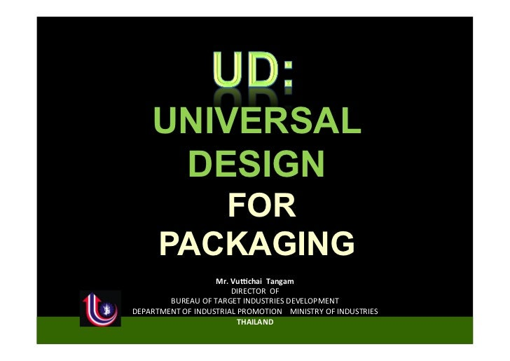 UNIVERSAL        DESIGN            FOR         PACKAGING                         Mr.	  Vuchai	  	  Tangam	                ...