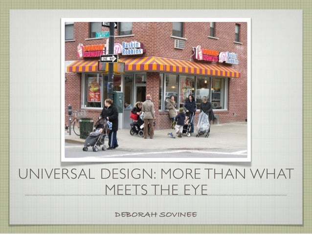 UNIVERSAL DESIGN: MORE THAN WHATMEETS THE EYEDEBORAH SOVINEE