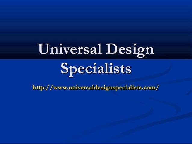 Universal DesignUniversal Design SpecialistsSpecialists http://http://www.universaldesignspecialists.comwww.universaldesig...