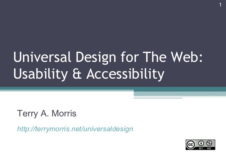 Universal Design for The Web: Usability & Accessibility Terry A. Morris http://terrymorris.net/universaldesign