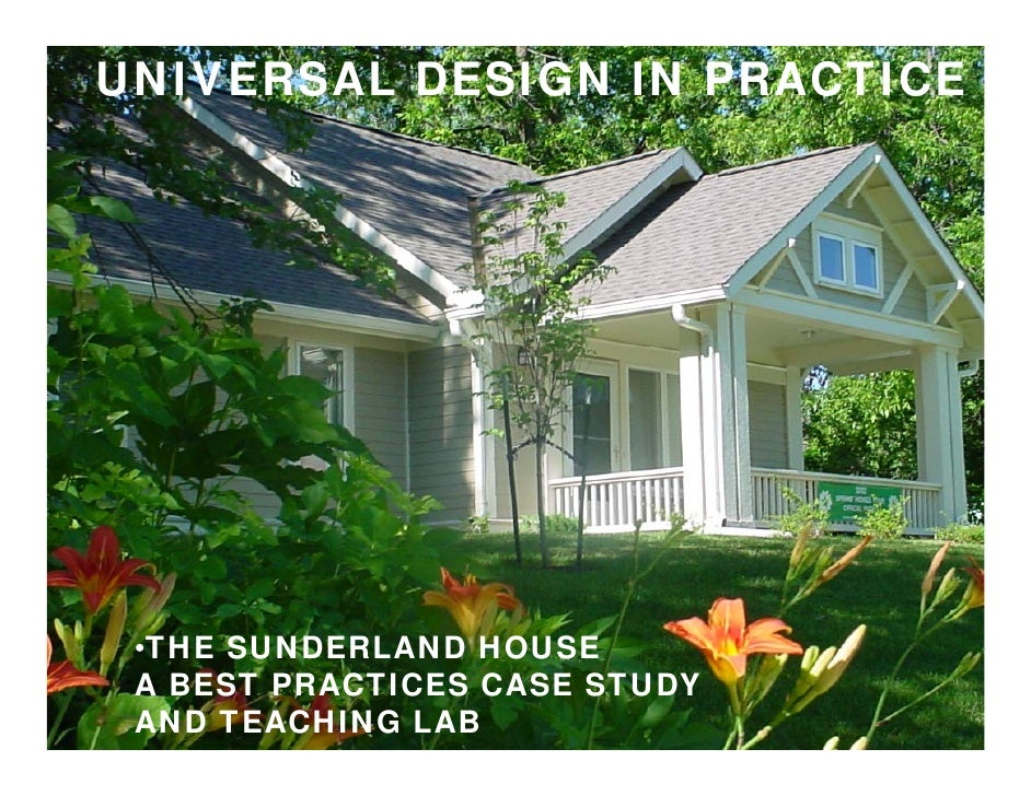 UNIVERSAL DESIGN IN PRACTICE      •THE SUNDERLAND HOUSE  A BEST PRACTICES CASE STUDY  AND TEACHING LAB