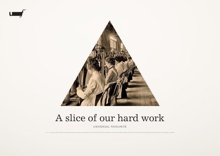 A slice of our hard work        U n ive r sal Favo U r ite