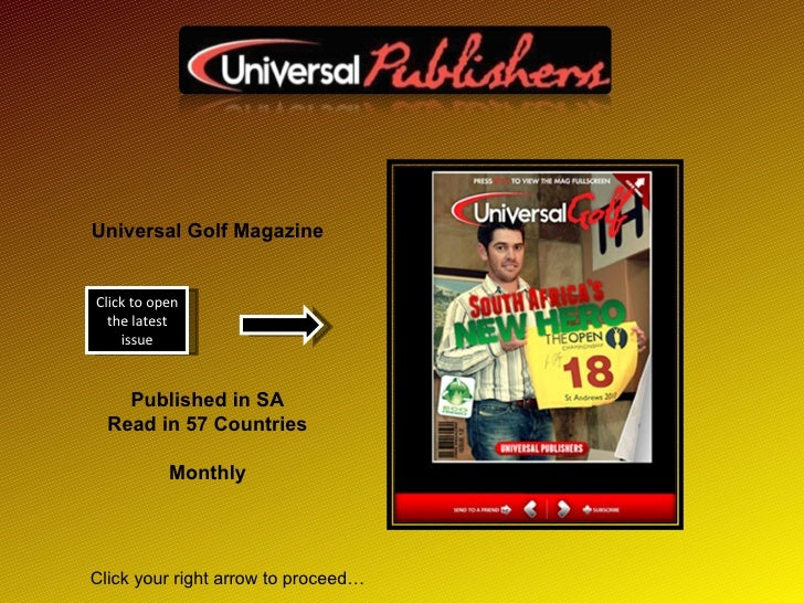 Universal Golf Magazine Published in SA Read in 57 Countries Monthly Click to open the latest issue Click your right arrow...