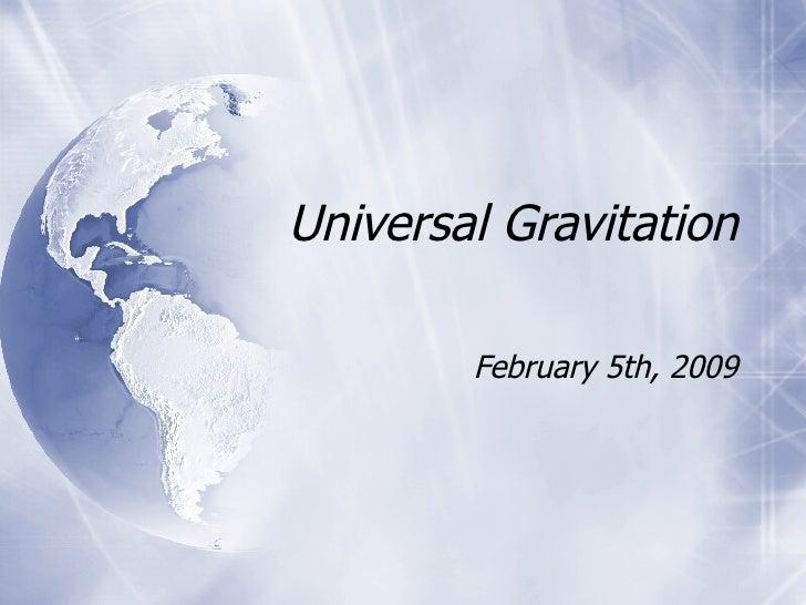 Universal Gravitation February 5th, 2009