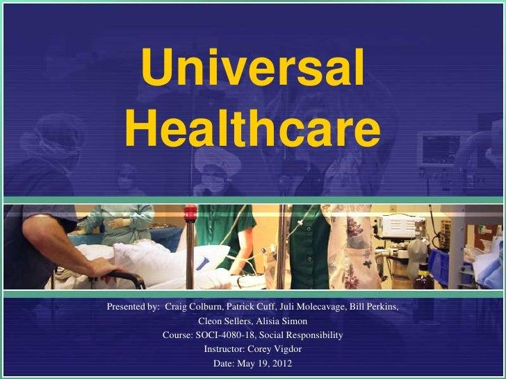 Universal    HealthcarePresented by: Craig Colburn, Patrick Cuff, Juli Molecavage, Bill Perkins,                      Cleo...