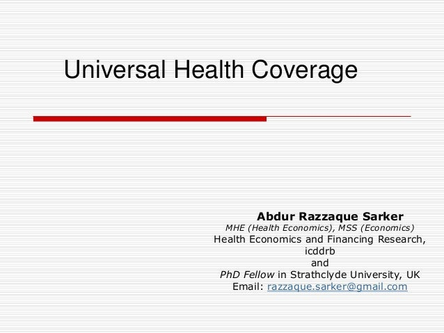 Universal Health Coverage Abdur Razzaque Sarker MHE (Health Economics), MSS (Economics) Health Economics and Financing Res...