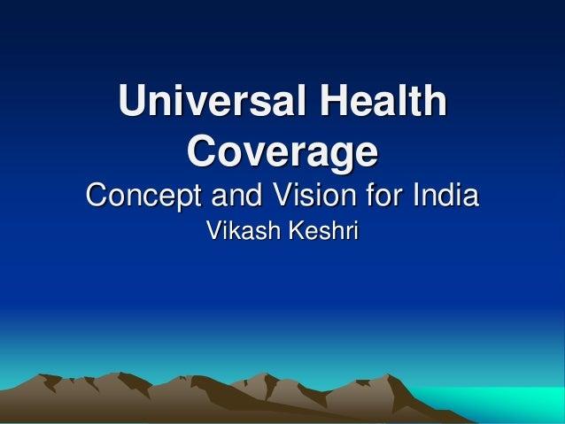 Universal Health Coverage Concept and Vision for India Vikash Keshri