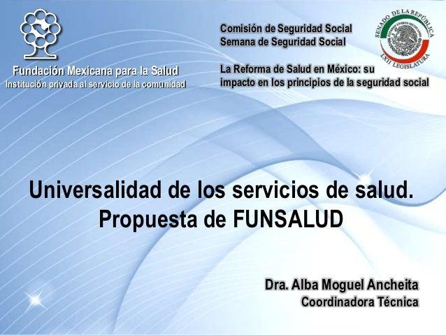 Comisión de Seguridad Social Semana de Seguridad Social La Reforma de Salud en México: su impacto en los principios de la ...