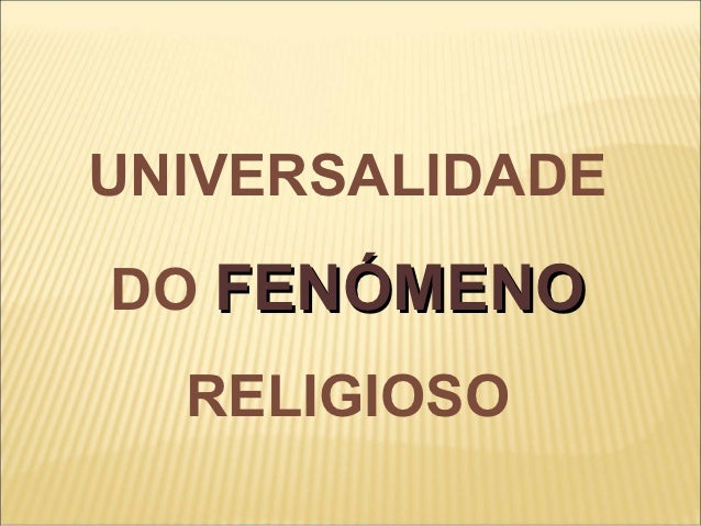 UNIVERSALIDADEDO FENÓMENO  RELIGIOSO