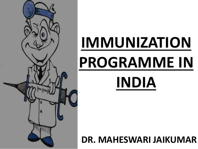 IMMUNIZATION PROGRAMME IN INDIA DR. MAHESWARI JAIKUMAR
